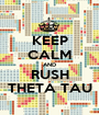 KEEP CALM AND RUSH THETA TAU - Personalised Poster A1 size