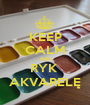 KEEP CALM AND RYK  AKVARELĘ - Personalised Poster A1 size