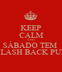 KEEP CALM AND SÁBADO TEM  FLASH BACK PUB - Personalised Poster A1 size