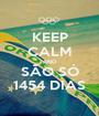 KEEP CALM AND SÃO SÓ 1454 DIAS - Personalised Poster A1 size