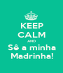 KEEP CALM AND Sê a minha Madrinha! - Personalised Poster A1 size