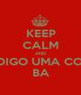 KEEP CALM AND SÓ DIGO UMA COISA: BA - Personalised Poster A1 size