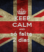 KEEP CALM AND só falta  2 dias  - Personalised Poster A1 size