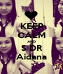 KEEP CALM AND S DR Aidana - Personalised Poster A1 size