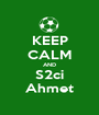 KEEP CALM AND S2ci Ahmet - Personalised Poster A1 size