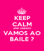 KEEP CALM AND SABADO VAMOS AO BAILE ? - Personalised Poster A1 size