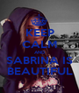 KEEP CALM AND SABRINA IS BEAUTIFUL - Personalised Poster A1 size