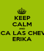 KEEP CALM AND SACA LAS CHEVES ERIKA - Personalised Poster A1 size