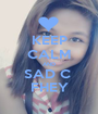 KEEP CALM AND SAD C  FHEY - Personalised Poster A1 size