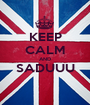 KEEP CALM AND SADUUU  - Personalised Poster A1 size