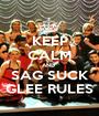KEEP CALM AND  SAG SUCK GLEE RULES - Personalised Poster A1 size
