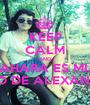 KEEP CALM AND SAHARA ES MIA & NO DE ALEXANDER - Personalised Poster A1 size