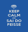 KEEP CALM AND SAI DO FEISSE - Personalised Poster A1 size