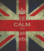 KEEP CALM and said turbo - Personalised Poster A1 size