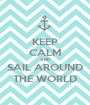 KEEP CALM AND SAIL AROUND THE WORLD - Personalised Poster A1 size