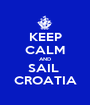 KEEP CALM AND SAIL  CROATIA - Personalised Poster A1 size