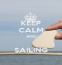 KEEP CALM AND  SAILING - Personalised Poster A1 size