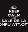 KEEP CALM AND SALE DE LA COMPU ATT:OTTO - Personalised Poster A1 size