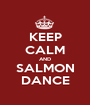 KEEP CALM AND SALMON DANCE - Personalised Poster A1 size