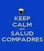 KEEP CALM AND SALUD COMPADRES - Personalised Poster A1 size