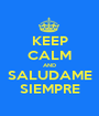 KEEP CALM AND SALUDAME SIEMPRE - Personalised Poster A1 size