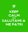 KEEP CALM AND SALUTAMI A  ME PATRI - Personalised Poster A1 size