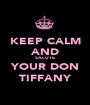 KEEP CALM AND SALUTE YOUR DON TIFFANY - Personalised Poster A1 size