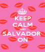 KEEP CALM AND SALVADOR  ON - Personalised Poster A1 size