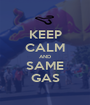 KEEP CALM AND SAME GAS - Personalised Poster A1 size