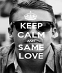 KEEP CALM AND SAME LOVE - Personalised Poster A1 size