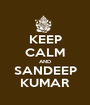 KEEP CALM AND SANDEEP KUMAR - Personalised Poster A1 size