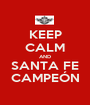 KEEP CALM AND SANTA FE CAMPEÓN - Personalised Poster A1 size