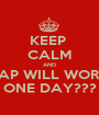 KEEP  CALM AND SAP WILL WORK ONE DAY??? - Personalised Poster A1 size