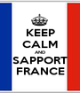KEEP CALM AND SAPPORT FRANCE - Personalised Poster A1 size