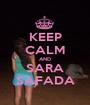 KEEP CALM AND SARA SAFADA - Personalised Poster A1 size