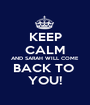KEEP CALM AND SARAH WILL COME BACK TO  YOU! - Personalised Poster A1 size