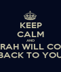 KEEP CALM AND SARAH WILL COME BACK TO YOU - Personalised Poster A1 size