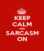 KEEP CALM AND SARCASM ON - Personalised Poster A1 size