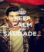 KEEP CALM AND SAUDADE...  - Personalised Poster A1 size