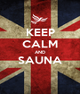 KEEP CALM AND SAUNA  - Personalised Poster A1 size