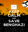KEEP CALM AND SAVE BENGHAZI - Personalised Poster A1 size