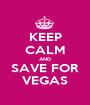 KEEP CALM AND SAVE FOR VEGAS - Personalised Poster A1 size