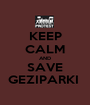 KEEP CALM AND SAVE GEZIPARKI  - Personalised Poster A1 size