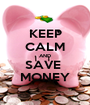 KEEP CALM AND SAVE  MONEY - Personalised Poster A1 size