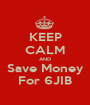 KEEP CALM AND Save Money For 6JIB - Personalised Poster A1 size