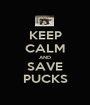 KEEP CALM AND SAVE PUCKS - Personalised Poster A1 size