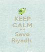KEEP CALM And Save Riyadh  - Personalised Poster A1 size