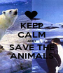 KEEP CALM AND SAVE THE ANIMALS - Personalised Poster A1 size