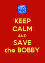 KEEP CALM AND SAVE the BOBBY - Personalised Poster A1 size