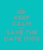 KEEP CALM AND SAVE THE DATE 17/05 - Personalised Poster A1 size